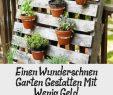 Garten Gestalten Mit Wenig Geld Frisch Einen Wunderschönen Garten Gestalten Mit Wenig Geld